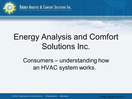 HVAC- Body Works 1 Energy Analysis and Comfort Solutions Inc. Consumers – understanding how an HVAC system works.