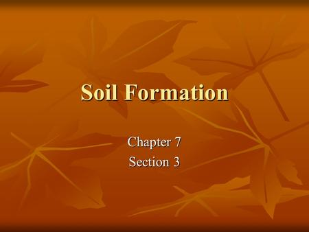 Soil Formation Chapter 7 Section 3. Soil weathered rock particles & decaying organic matter (humus) weathered rock particles & decaying organic matter.