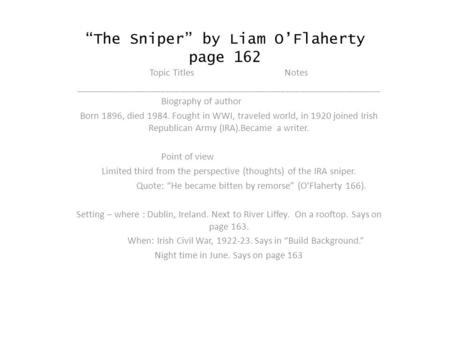 """The Sniper"" by Liam O'Flaherty page 162 Topic TitlesNotes _____________________________________________________________ Biography of author Born 1896,"