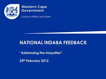 "NATIONAL INDABA FEEDBACK ""Addressing the inequities"" 25 th February 2012."