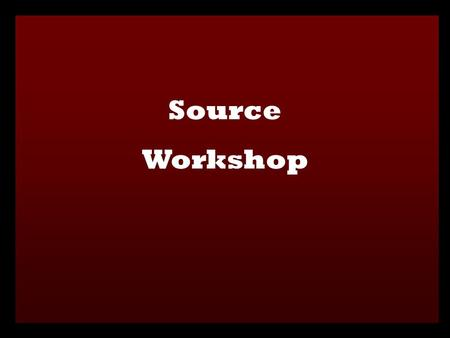 Source Workshop. WHAT ARE SOURCES? Anything used to gain information on a particular topic of investigation. WHAT ARE SOME EXAMPLES OF SOURCES? Books,