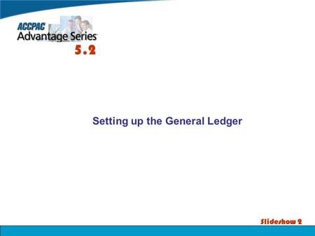 Slideshow 2 Setting up the <strong>General</strong> Ledger 5.2. List of Topics Slide No. Setting Up the System Manager4 Activating the <strong>GENERAL</strong> LEDGER 10 Verifying the.