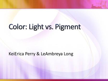 KeiErica Perry & LeAmbreya Long. The colors around you are due to the way the objects reflect light Different materials have different natural frequencies.