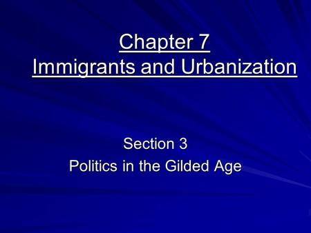 Chapter 7 Immigrants and Urbanization Section 3 Politics in the Gilded Age.