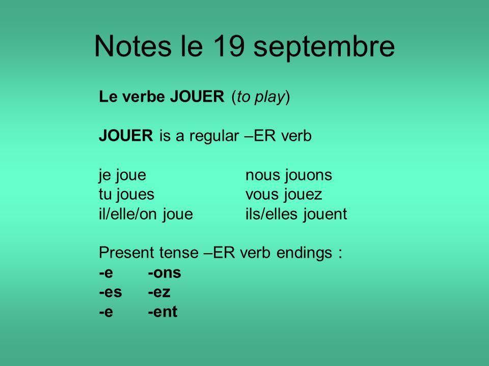 Notes Le 19 Septembre Le Verbe Jouer To Play Jouer Is A Regular Er Verb Je Jouenous Jouons Tu Jouesvous Jouez Il Elle On Joueils Elles Jouent Present Ppt Download