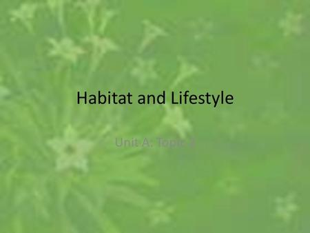 Habitat <strong>and</strong> Lifestyle Unit A: Topic 2. Interdependence Each species relies on many other species in its environment No species can survive by itself Example: