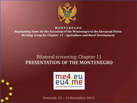 M O N T E N E G R O Negotiating Team for the Accession of the Montenegro to the European <strong>Union</strong> Working Group for Chapter 11 – Agriculture and Rural Development.