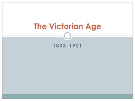 "1833-1901 The Victorian Age. Background ""British History is 2,000 years old, and yet in a good many ways the world has moved farther ahead since the <strong>Queen</strong>."