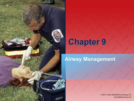 Chapter 9 Airway Management. National EMS Education Standard Competencies (1 of 6) Airway Management, Respiration, <strong>and</strong> Artificial Ventilation Applies.