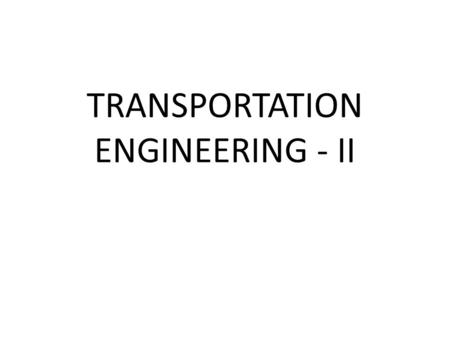 TRANSPORTATION ENGINEERING - II. UNIT - 1 2 MARKS QUESTION 1.What are the type of rails tried so far in construction of railway track? 2.Define guage.