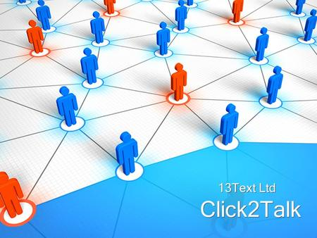 Click2Talk 13Text Ltd. Click2Talk... Do you want to talk to your customers at the very moment they are most interested in finding out more about your.