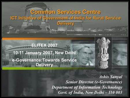 Common Services Centre ICT Initiative of Government of <strong>India</strong> for <strong>Rural</strong> Service Delivery Ashis Sanyal Senior Director (e-Governance) Department of Information.