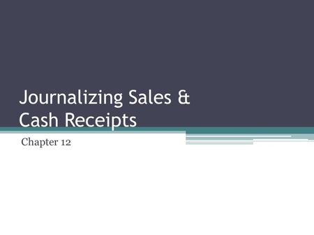Journalizing Sales & Cash Receipts Chapter 12. Merchandising Business Two major activities… ▫Purchases ▫Sales Customer: a person or business to whom merchandise.