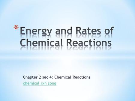 Chapter 2 sec 4: Chemical Reactions chemical rxn song.