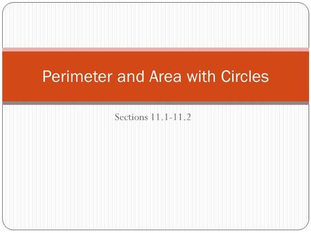Sections 11.1-11.2 Perimeter and <strong>Area</strong> with <strong>Circles</strong>.