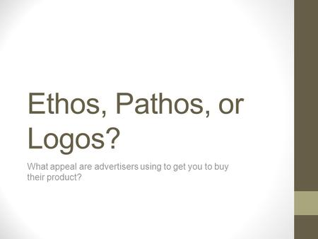 Ethos, Pathos, or Logos? What appeal are advertisers using to get you to buy their product?