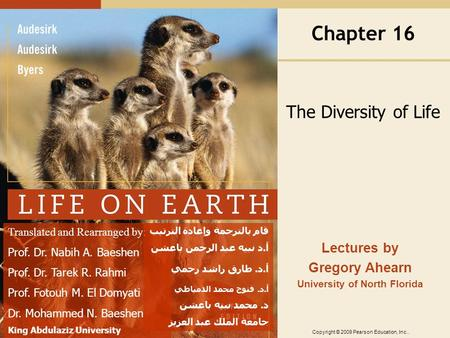 Copyright © 2009 Pearson Education, Inc.. Lectures by Gregory Ahearn University of North Florida Chapter 16 The Diversity of Life Translated <strong>and</strong> Rearranged.
