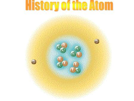 The Greeks <strong>History</strong> <strong>of</strong> the <strong>Atom</strong> Not the <strong>history</strong> <strong>of</strong> <strong>atom</strong>, but the idea <strong>of</strong> the <strong>atom</strong> In 400 B.C the Greeks tried to understand matter (chemicals) and broke.