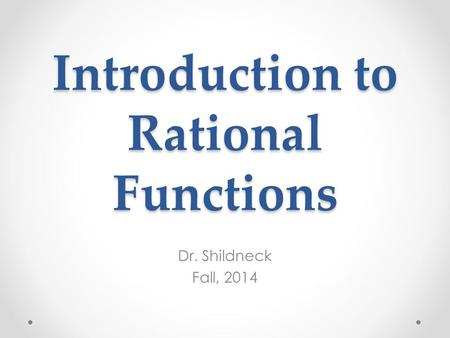 Introduction to <strong>Rational</strong> Functions Dr. Shildneck Fall, 2014.