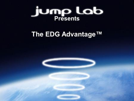 Presents The <strong>EDG</strong> Advantage™. Launching Innovations Globally Who is Jump Lab? JUMP LAB, LLC is one of the world's most innovative product launch companies.