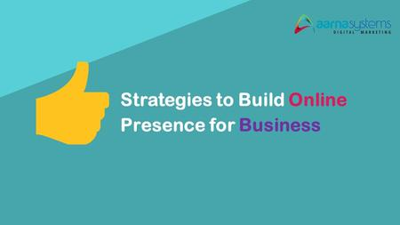 Strategies to Build Online Presence for Business.