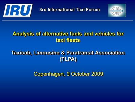 3rd International Taxi Forum Analysis of <strong>alternative</strong> <strong>fuels</strong> and vehicles for taxi fleets Taxicab, Limousine & Paratransit Association (TLPA) Analysis of.