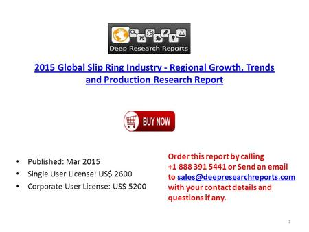 2015 Global Slip Ring Industry - Regional Growth, Trends and Production Research Report Published: Mar 2015 Single User License: US$ 2600 Corporate User.
