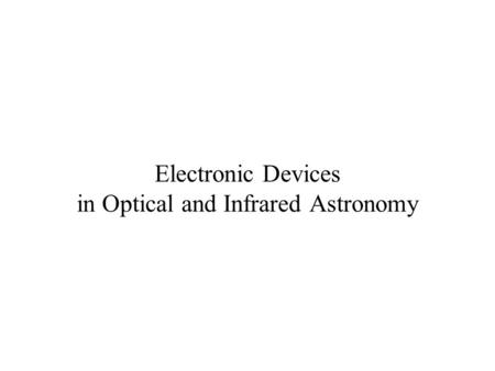 Electronic Devices in Optical <strong>and</strong> Infrared Astronomy.