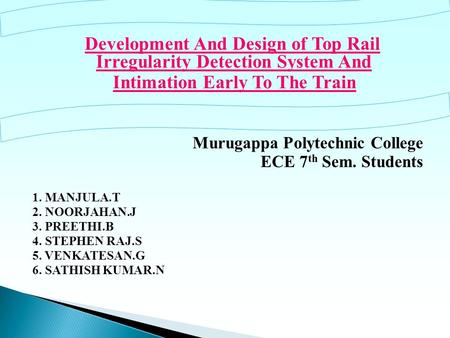 Development <strong>And</strong> Design of Top Rail Irregularity Detection System <strong>And</strong> Intimation Early To The Train Murugappa Polytechnic College ECE 7 th Sem. Students.