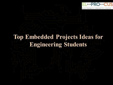 Top Embedded Projects Ideas for Engineering Students.