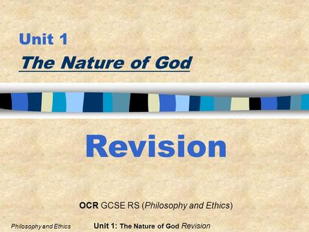 Unit 1 The Nature <strong>of</strong> God <strong>Philosophy</strong> and Ethics Unit 1: The Nature <strong>of</strong> God Revision OCR GCSE RS (<strong>Philosophy</strong> and Ethics) Revision.