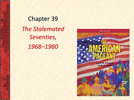 Chapter 39 The Stalemated Seventies, 1968–1980. I. Sources <strong>of</strong> Stagnation What indicators showed the great economic growth <strong>of</strong> the US was over by the 1970s?