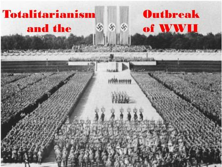 "Totalitarianism and the Outbreak of WWII. WWI was not the ""war to end all wars"" because events from 1919 to 1939 led to another world war The punishing."