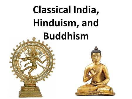 Classical India, Hinduism, and Buddhism. <strong>Mauryan</strong> Empire (326-184 BCE) Chandragupta Maurya (r. 322-298 BCE) – United most of India – Created a bureaucracy.