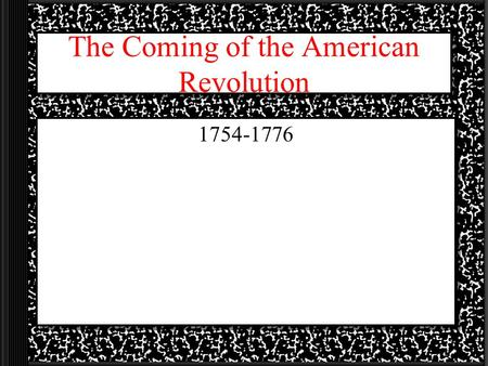 The Coming of the American Revolution