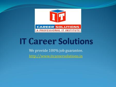 We provide 100% job guarantee.