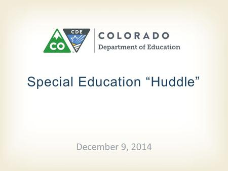 "Special Education ""Huddle"" December 9, 2014. December 9, 2014 Special Education ""Huddle"" Good Morning <strong>and</strong> Welcome! We will begin the Huddle shortly. "