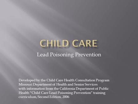 Lead Poisoning Prevention Developed by the Child Care Health Consultation Program Missouri Department of Health and Senior Services with information from.