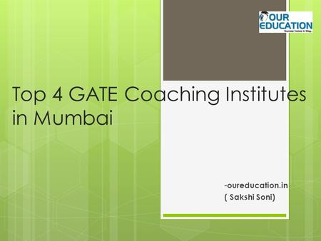 Top 4 GATE Coaching Institutes in Mumbai - oureducation.in ( Sakshi Soni)