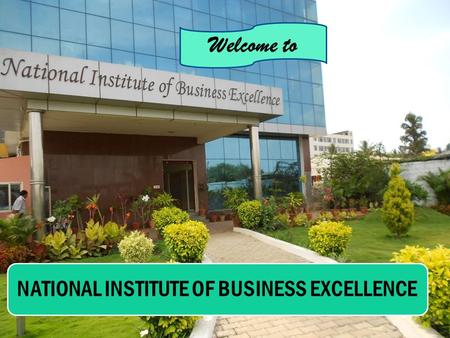 NATIONAL INSTITUTE OF BUSINESS EXCELLENCE Welcome to.