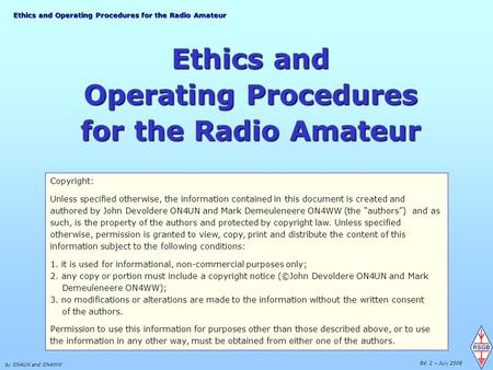 Ethics <strong>and</strong> Operating Procedures for <strong>the</strong> Radio Amateur by ON4UN <strong>and</strong> ON4WW Ed. 2 – July 2008 Ethics <strong>and</strong> Operating Procedures for <strong>the</strong> Radio Amateur Copyright: