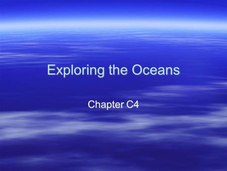 Exploring the <strong>Oceans</strong> Chapter C4. Wind and Waves (C94)  Most of the movement of water on the <strong>ocean</strong>'s surface is due to _________, which is the up-and-down.