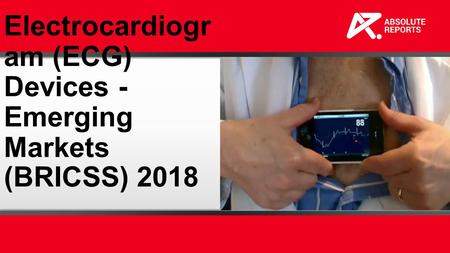 Electrocardiogr am (ECG) Devices - Emerging Markets (BRICSS) 2018.