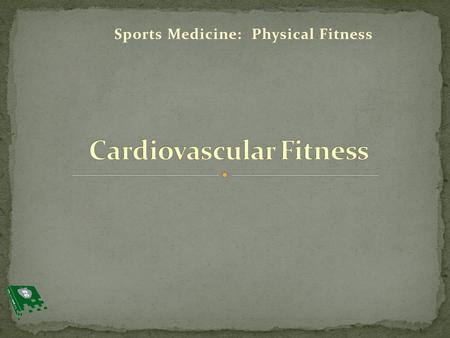 Sports Medicine: Physical Fitness. 1. Differentiate between <strong>aerobic</strong> and anaerobic exercise 2. Explain the benefits of cardiovascular fitness 3. Learn.