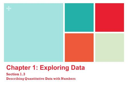 + Chapter 1: Exploring Data Section 1.3 Describing Quantitative Data with Numbers.