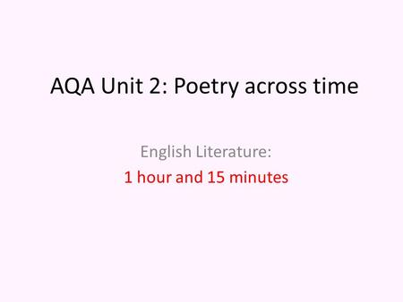 AQA Unit 2: Poetry across time English Literature: 1 hour and 15 minutes.