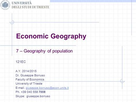 Economic Geography 7 – Geography <strong>of</strong> population 121EC A.Y. 2014/2015 Dr. Giuseppe Borruso Faculty <strong>of</strong> Economics University <strong>of</strong> Trieste .