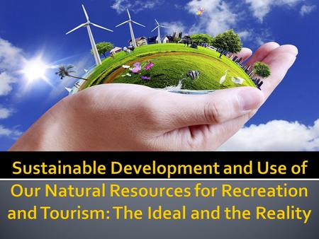  Broadly viewed… <strong>Natural</strong> <strong>Resource</strong>-Based Tourism is not viable without <strong>Conservation</strong> and Recreation.  Symbiotic relationship— the three mutually complement.