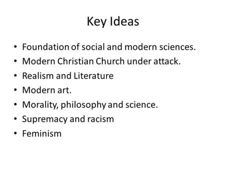 Key Ideas Foundation <strong>of</strong> social and modern sciences. Modern Christian Church under attack. Realism and Literature Modern art. Morality, philosophy and science.