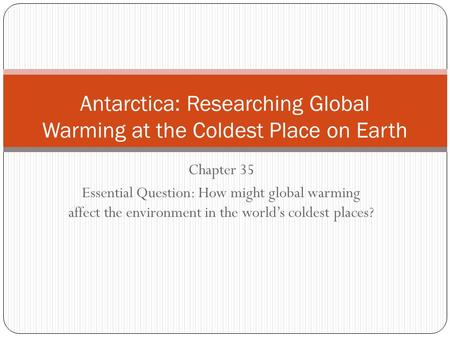 Chapter 35 Essential Question: How might <strong>global</strong> <strong>warming</strong> affect the environment in the world's coldest places? Antarctica: Researching <strong>Global</strong> <strong>Warming</strong> at.